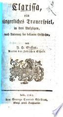 Clarissa, ein bürgerliches Trauerspiel, in drei Aufzügen nach Anleitung der bekanten Geschichte [by Samuel Richardson].