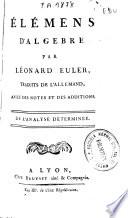 Élémens d'algèbre par M. Léonard Euler, traduits de l'allemand, avec des notes et des additions