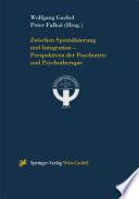 Zwischen Spezialisierung und Integration     Perspektiven der Psychiatrie und Psychotherapie