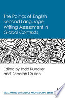 The Politics of English Second Language Writing Assessment in Global Contexts Writing This Book Focuses On Political Aspects