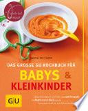 Babys und Kleinkinder  Das gro  e GU Kochbuch f  r