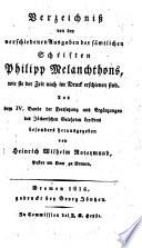 Verzeichniß von den verschiedenen Ausgaben der sämtlichen Schriften Philipp Melanchthons, wie sie der Zeit nach im Druck erschienen sind