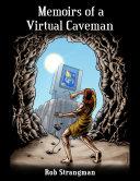 Memoirs of a Virtual Caveman Storyteller Rob Strangman As He Takes You On