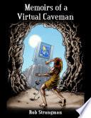 Memoirs of a Virtual Caveman Storyteller Rob Strangman As He Takes You
