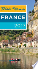 Rick Steves France 2017 : you really need to know when...