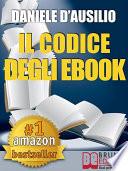 IL CODICE DEGLI EBOOK  Come Creare  Progettare  Scrivere e Pubblicare il Tuo Ebook
