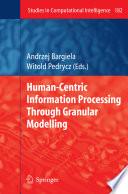 Human Centric Information Processing Through Granular Modelling