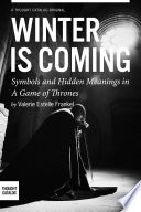 Winter is Coming  Symbols and Hidden Meanings in A Game of Thrones