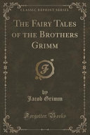 The Fairy Tales of the Brothers Grimm (Classic Reprint) by Jacob Grimm