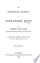 The Poetical Works of Alexander Pope  with a Memoir of the Author  Notes  and Critical Notices on Each Poem  By the Rev  George Croly     New Edition   With a Portrait