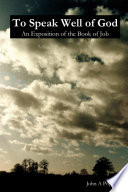To Speak Well of God  An Exposition of the Book of Job