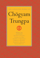 The Collected Works of Chögyam Trungpa: The path is the goal ; Training the mind and cultivating loving-kindness ; Glimpses of abhidharma ; Glimpses of shunyata ; Glimpses of Mahayana ; Selected writings