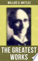 The Greatest Works of Wallace D  Wattles