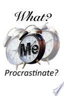 What  Me Procrastinate