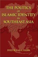 The Politics of Islamic Identity in Southeast Asia