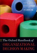 The Oxford Handbook of Organizational Decision Making