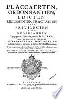 Placcaerten, ordonnantien, edicten, reglementen, tractaeten ende privilegien in dese Nederlanden uyt-gegeven t'sedert den jaere M.D.C.LXXV. ... Midtsgaeders diversche interpretatien, declaratien ... ...