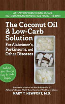The Coconut Oil and Low Carb Solution for Alzheimer s  Parkinson s  and Other Diseases