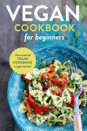 Vegan Cookbook for Beginners: The Essential Vegan Cookbook To Get Started Book