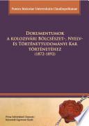 Dokumentumok a kolozsvári Bölcsészet-, Nyelv- és Történettudományi Kar történetéhez (1872-1892)