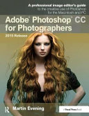 Adobe Photoshop CC For Photographers : digital imaging professional martin evening has...