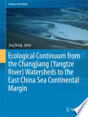 Ecological Continuum from the Changjiang  Yangtze River  Watersheds to the East China Sea Continental Margin