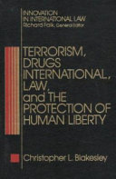 Terrorism, Drugs, International Law, And The Protection Of Human Liberty : ...