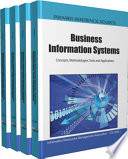 Business Information Systems: Concepts, Methodologies, Tools And Applications : complete view of current business...