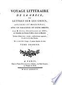 Voyage litteraire de la Grece, ou lettres sur les Grecs, anciens et modernes (etc.) 3. ed. rev. corr. augm. (etc.)