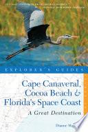 Explorer S Guide Cape Canaveral Cocoa Beach Florida S Space Coast A Great Destination Second Edition  book