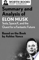 Summary and Analysis of Elon Musk  Tesla  SpaceX  and the Quest for a Fantastic Future
