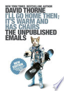 I'll Go Home Then, It's Warm and Has Chairs. The Unpublished Emails. Author Of The Internet Is A Playground