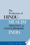 the production of hindu muslim violence in contemporary india