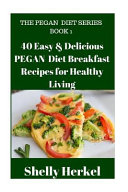 40 Easy   Delicious Pegan Diet Breakfast Recipes for Healthy Living