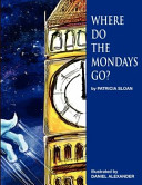 Where Do The Mondays Go? : a fictional tale to introduce children...