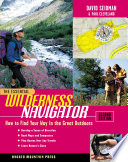 The Essential Wilderness Navigator  How to Find Your Way in the Great Outdoors  Second Edition