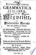 Grammatica italiana, das ist: Wegweiser, die Italienische Sprache bald und gründlich zu erlernen ... Aufs Neue durchgesehen, vermehrt u. verb. von Johann Heinrich David Göbel