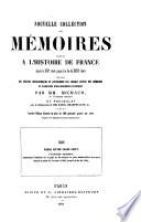 Nouvelle collection des mémoires relatifs a l'histoire de France depuis le XIIII siècle jusqu'á la fin du XVIII siècle