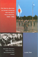 The United Nations in Japan s Foreign and Security Policymaking  1945 1992