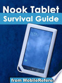 Nook Tablet Survival Guide  Step by Step User Guide for the Nook Tablet  Using Hidden Features  Downloading FREE eBooks  Buying Apps  Sending eMail  and Surfing the Web