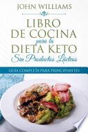 Libro De Cocina Para La Dieta Keto Sin Productos L Cteos