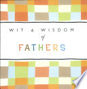 Wit and Wisdom of Fathers  Classic   Contemporary Quotes on Fatherhood