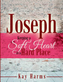Joseph   Keeping a Soft Heart in a Hard Place