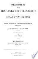 Jahresbericht über die Leistungen und Fortschritte in der gesammten Medicin