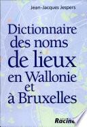 Dictionnaire des noms de lieux en Wallonie et à Bruxelles