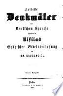 Aelteste Denkmäler der deutschen Sprache erhalten in Ulfilas gothischer Bibelübersetzung