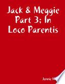 Jack   Meggie Part 3  In Loco Parentis
