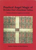 The Practical Angel Magic of Dr  John Dee s Enochian Tables