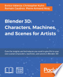 Blender 3D  Characters  Machines  and Scenes for Artists