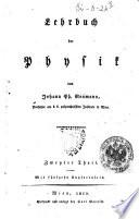 Lehrbuch der Physik von Johann Ph. Neumann, Professor am k.k. polytechnischen Institute in Wien. Erster °-zweyteré Theil